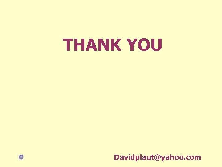 THANK YOU Davidplaut@yahoo. com