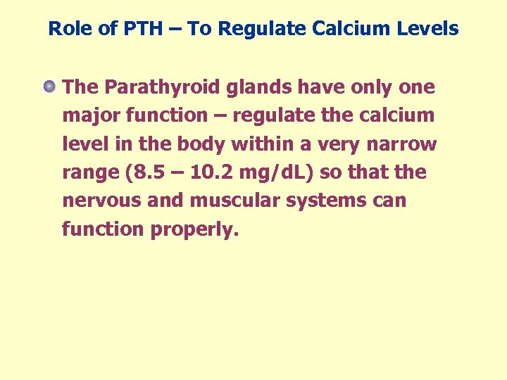 Role of PTH – To Regulate Calcium Levels The Parathyroid glands have only one