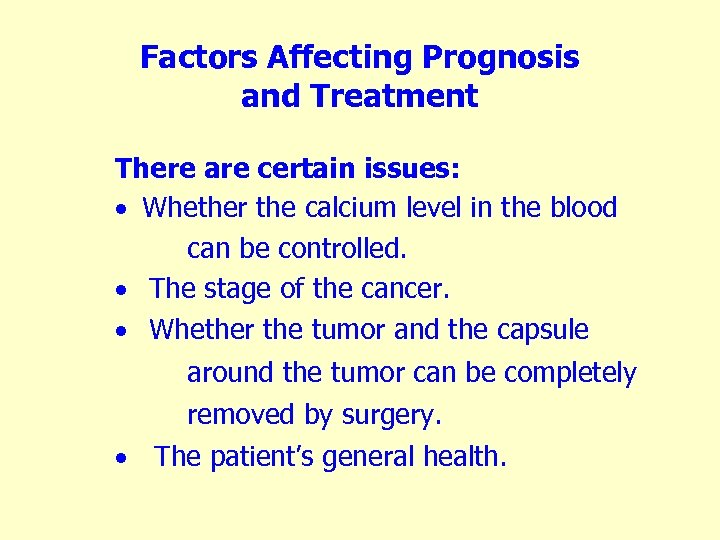 Factors Affecting Prognosis and Treatment There are certain issues: · Whether the calcium level