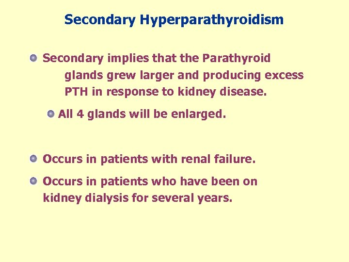 Secondary Hyperparathyroidism Secondary implies that the Parathyroid glands grew larger and producing excess PTH