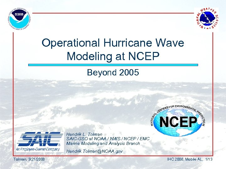Operational Hurricane Wave Modeling at NCEP Beyond 2005 Hendrik L. Tolman SAIC-GSO at NOAA