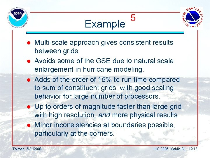 Example l l l 5 Multi-scale approach gives consistent results between grids. Avoids some