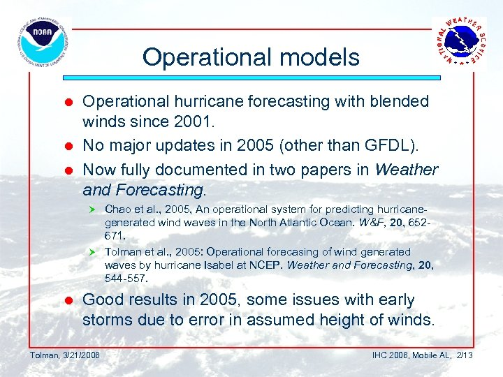 Operational models Operational hurricane forecasting with blended winds since 2001. l No major updates