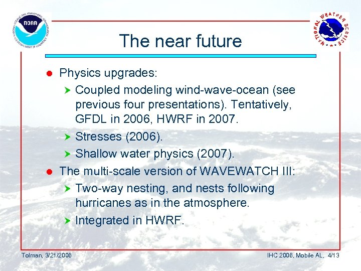 The near future Physics upgrades: Coupled modeling wind-wave-ocean (see previous four presentations). Tentatively, GFDL