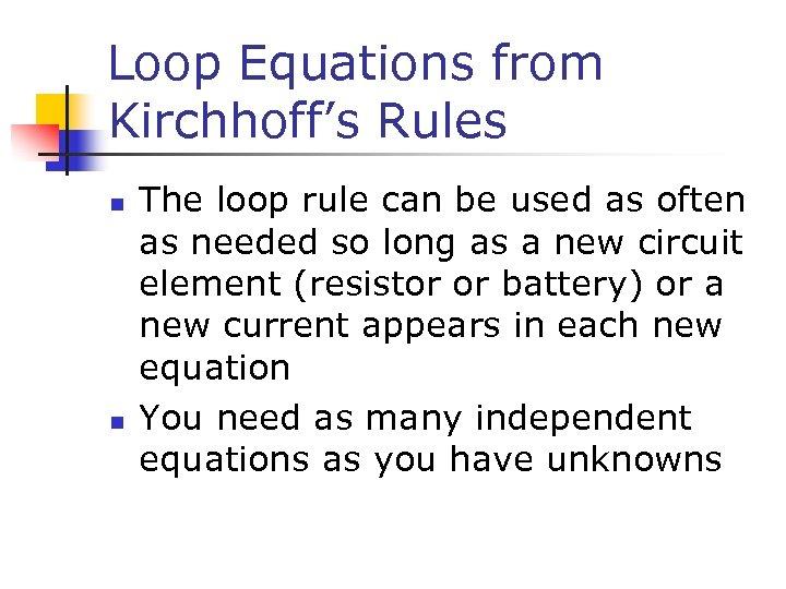Loop Equations from Kirchhoff's Rules n n The loop rule can be used as
