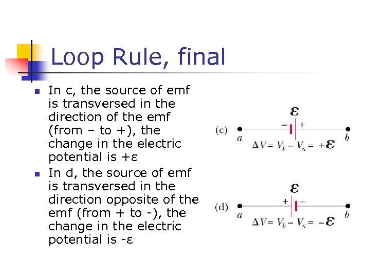Loop Rule, final n n In c, the source of emf is transversed in