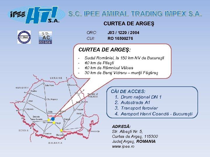 S. C. IPEE AMIRAL TRADING IMPEX S. A. CURTEA DE ARGEŞ ORC: CUI: J