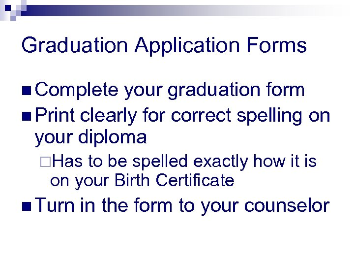 Graduation Application Forms n Complete your graduation form n Print clearly for correct spelling