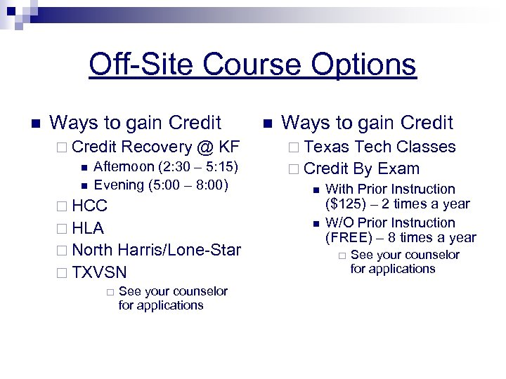 Off-Site Course Options n Ways to gain Credit ¨ Credit Recovery @ KF n