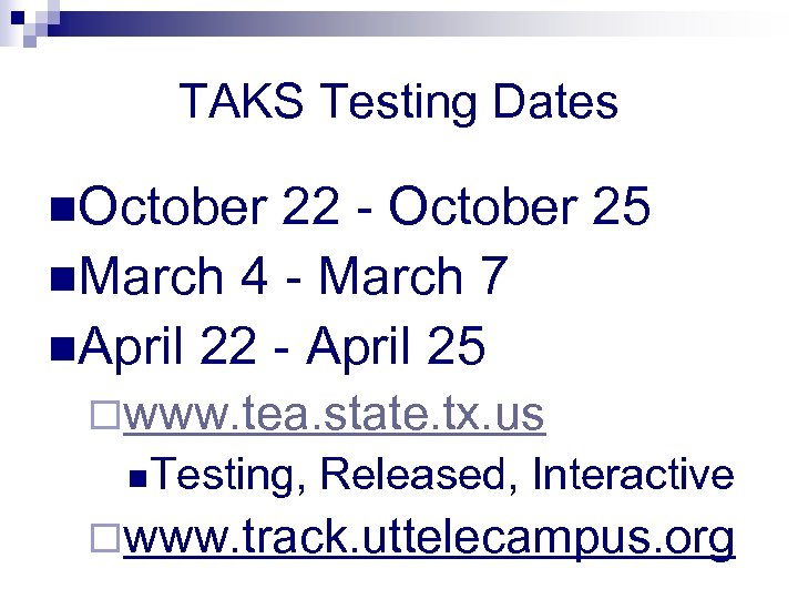 TAKS Testing Dates n. October 22 - October 25 n. March 4 - March