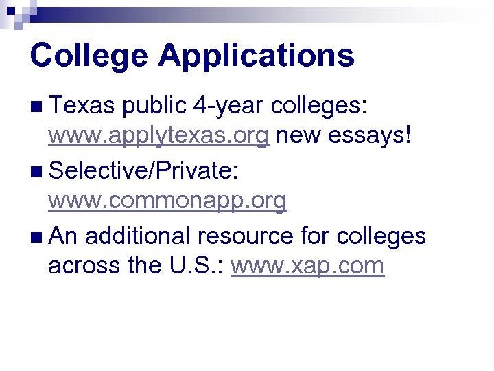 College Applications n Texas public 4 -year colleges: www. applytexas. org new essays! n