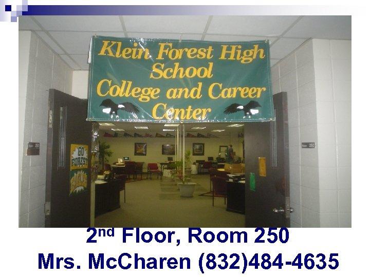 2 nd Floor, Room 250 Mrs. Mc. Charen (832)484 -4635