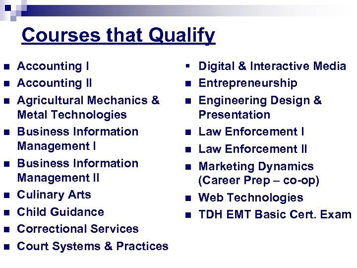 Courses that Qualify n n n n n Accounting II Agricultural Mechanics & Metal