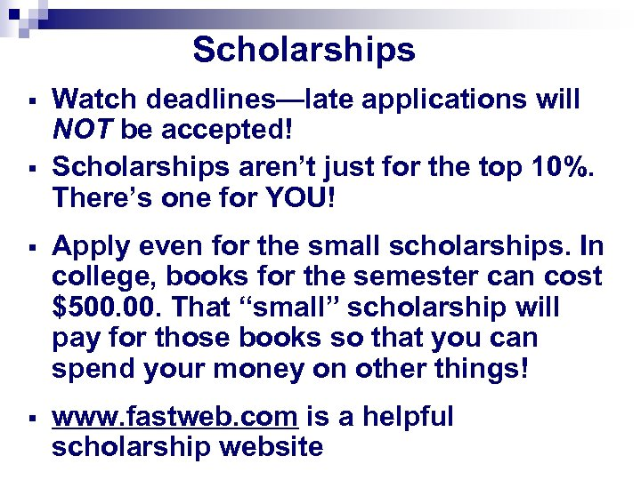 Scholarships § § Watch deadlines—late applications will NOT be accepted! Scholarships aren't just for