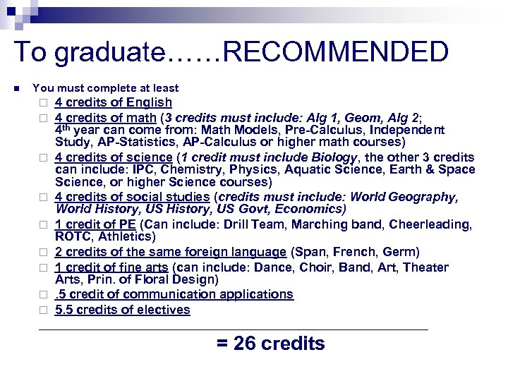 To graduate……RECOMMENDED n You must complete at least ¨ ¨ ¨ ¨ ¨ 4