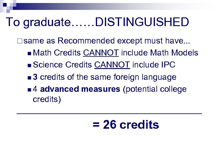 To graduate……DISTINGUISHED ¨ same as Recommended except must have. . . n Math Credits