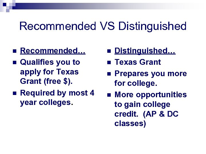 Recommended VS Distinguished n n n Recommended… Qualifies you to apply for Texas Grant