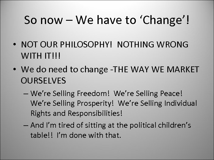 So now – We have to 'Change'! • NOT OUR PHILOSOPHY! NOTHING WRONG WITH