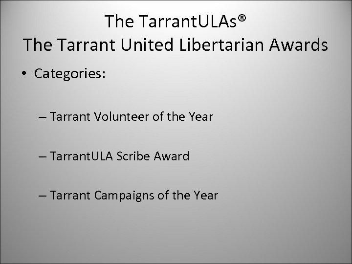 The Tarrant. ULAs® The Tarrant United Libertarian Awards • Categories: – Tarrant Volunteer of