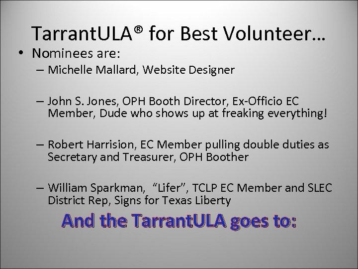 Tarrant. ULA® for Best Volunteer… • Nominees are: – Michelle Mallard, Website Designer –