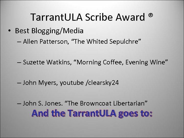 "Tarrant. ULA Scribe Award ® • Best Blogging/Media – Allen Patterson, ""The Whited Sepulchre"""