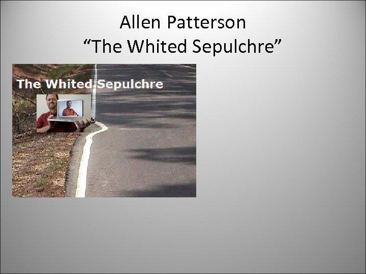 """Allen Patterson """"The Whited Sepulchre"""""""