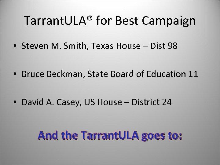 Tarrant. ULA® for Best Campaign • Steven M. Smith, Texas House – Dist 98