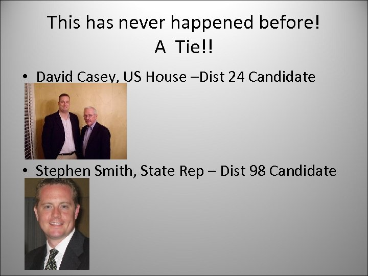 This has never happened before! A Tie!! • David Casey, US House –Dist 24