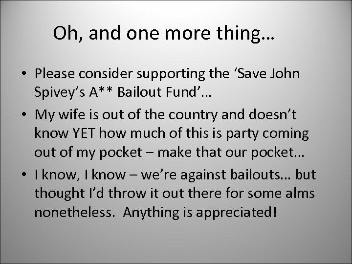 Oh, and one more thing… • Please consider supporting the 'Save John Spivey's A**