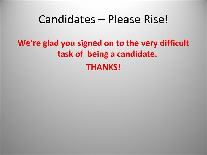 Candidates – Please Rise! We're glad you signed on to the very difficult task