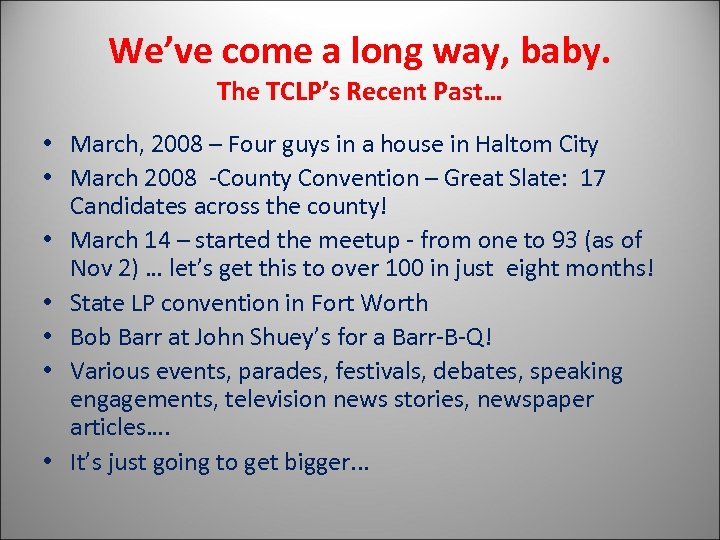 We've come a long way, baby. The TCLP's Recent Past… • March, 2008 –