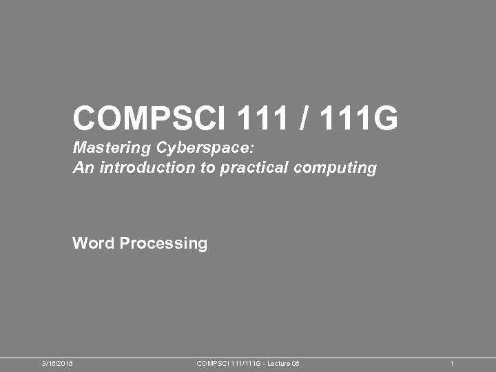 COMPSCI 111 / 111 G Mastering Cyberspace: An introduction to practical computing Word Processing