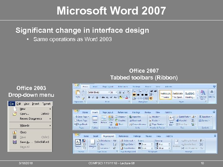 Microsoft Word 2007 Significant change in interface design • Same operations as Word 2003