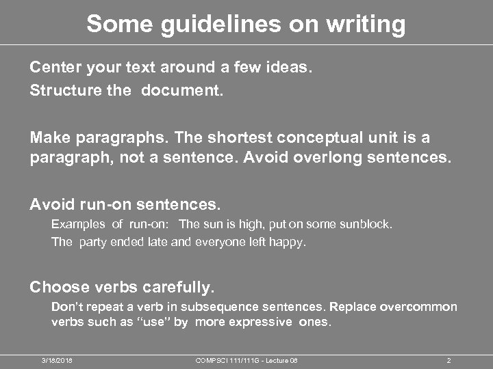 Some guidelines on writing Center your text around a few ideas. Structure the document.