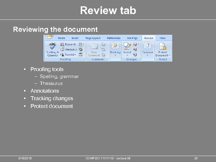 Review tab Reviewing the document • Proofing tools – Spelling, grammar – Thesaurus •