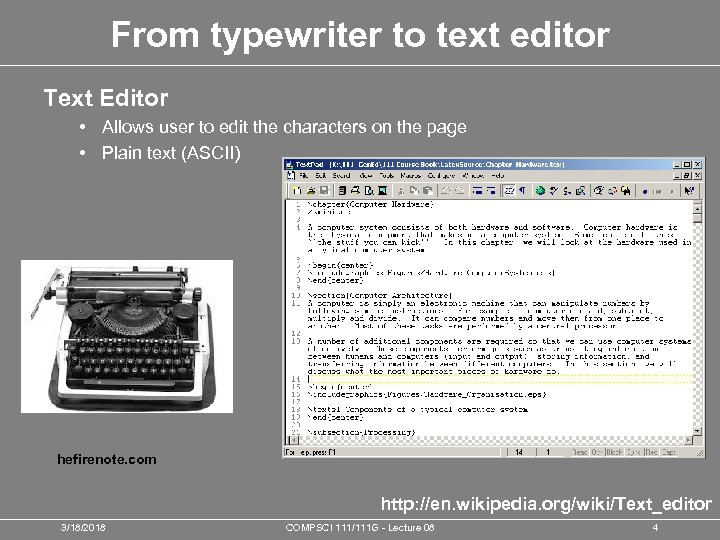 From typewriter to text editor Text Editor • Allows user to edit the characters