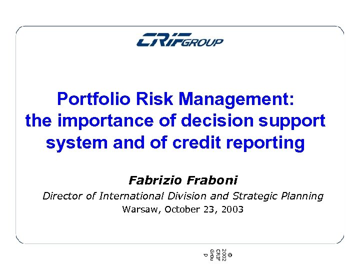 Portfolio Risk Management: the importance of decision support system and of credit reporting Fabrizio