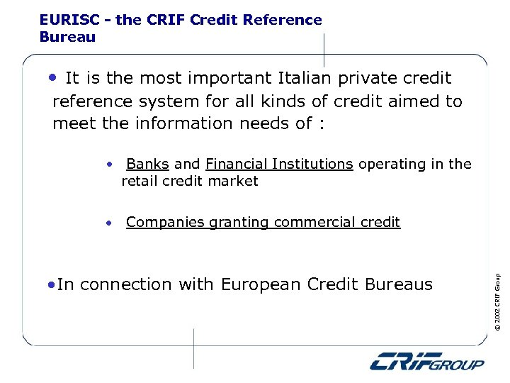EURISC - the CRIF Credit Reference Bureau • It is the most important Italian