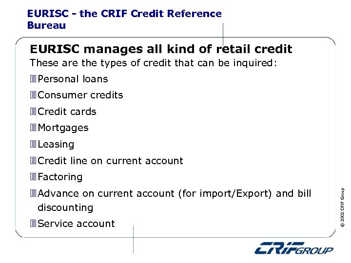 EURISC - the CRIF Credit Reference Bureau EURISC manages all kind of retail credit