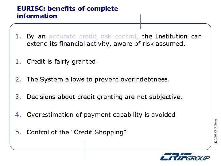EURISC: benefits of complete information 1. By an accurate credit risk control, the Institution