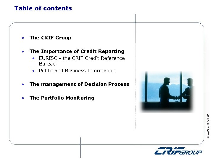 Table of contents The CRIF Group • The Importance of Credit Reporting • EURISC