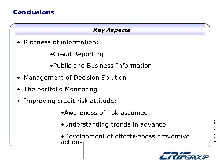 Conclusions Key Aspects • Richness of information: • Credit Reporting • Public and Business