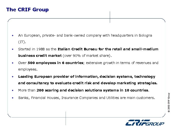 The CRIF Group • An European, private- and bank-owned company with headquarters in Bologna