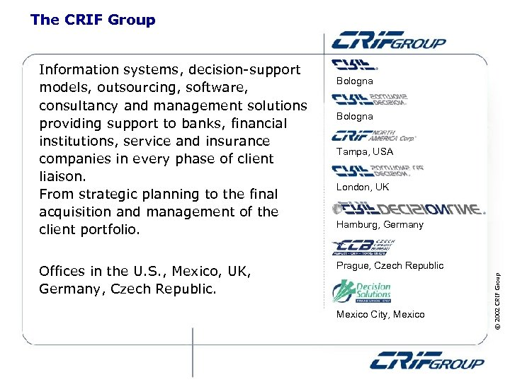 The CRIF Group Offices in the U. S. , Mexico, UK, Germany, Czech Republic.