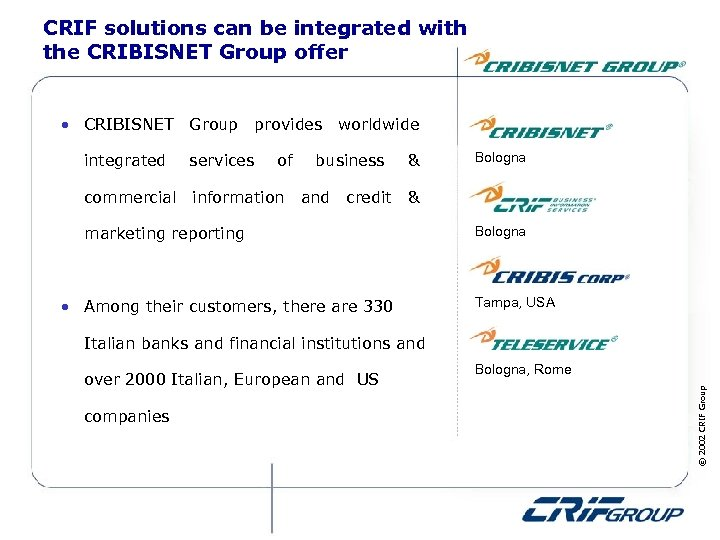 CRIF solutions can be integrated with the CRIBISNET Group offer • CRIBISNET Group provides