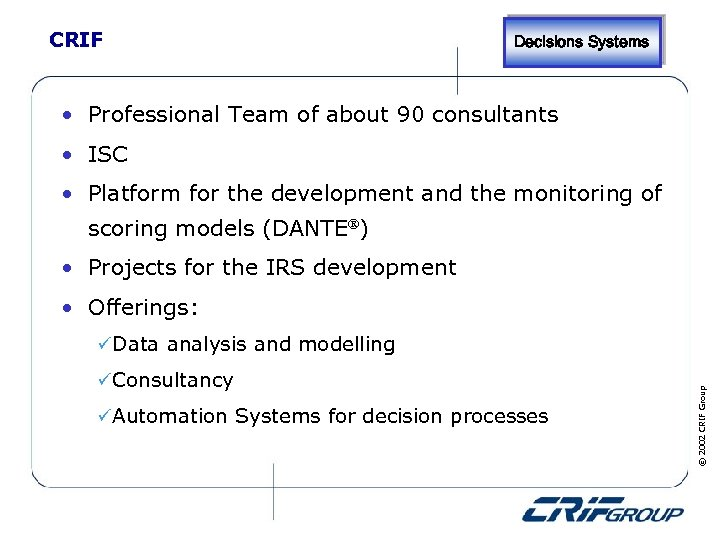 CRIF Decisions Systems • Professional Team of about 90 consultants • ISC • Platform