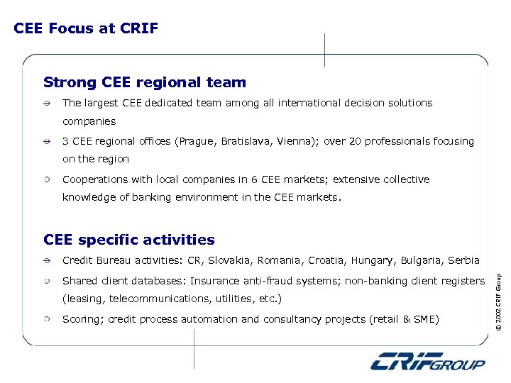 CEE Focus at CRIF Strong CEE regional team The largest CEE dedicated team among