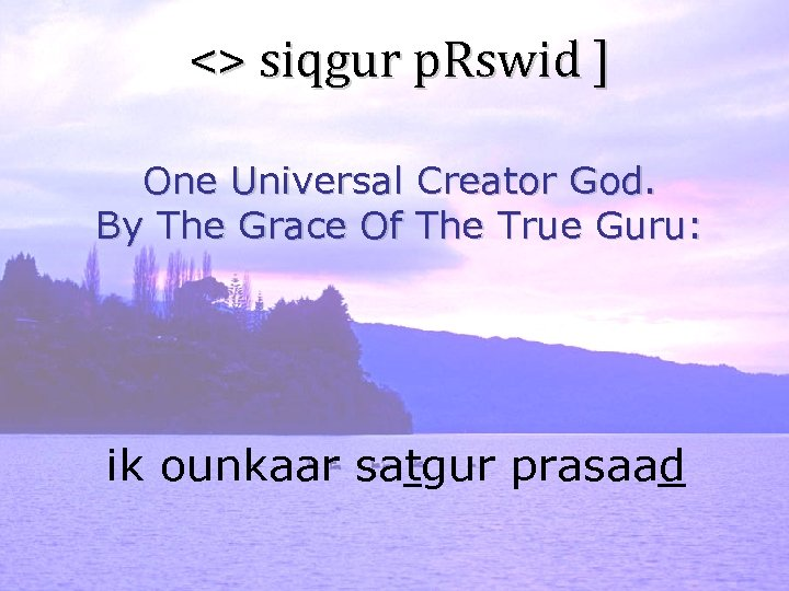 <> siqgur p. Rswid ] One Universal Creator God. By The Grace Of The