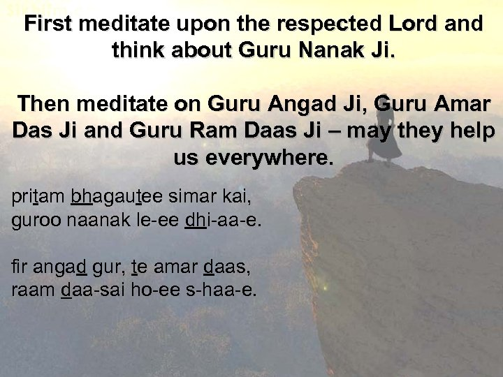 First meditate upon the respected Lord and think about Guru Nanak Ji. Then meditate