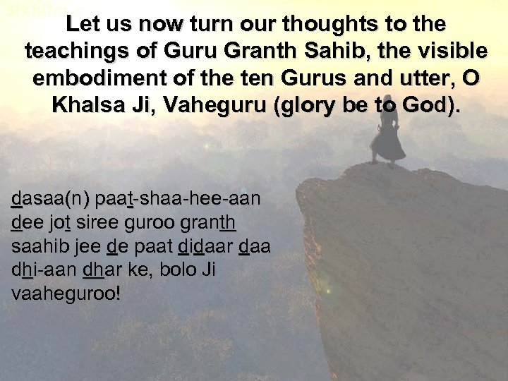 Let us now turn our thoughts to the teachings of Guru Granth Sahib, the
